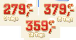 9 Tage: 225,-€ – 13 Tage: 291,-€ – 15 Tage: 309,-€